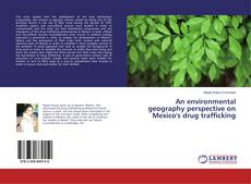 Bookcover of An environmental geography perspective on Mexico's drug trafficking
