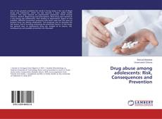 Couverture de Drug abuse among adolescents: Risk, Consequences and Prevention