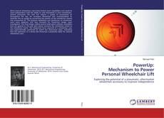 Capa do livro de PowerUp: Mechanism to Power Personal Wheelchair Lift