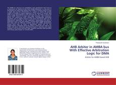 Bookcover of AHB Arbiter in AMBA bus With Effective Arbitration Logic for DMA