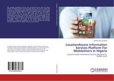 Buchcover von LocationAware Information Services Platform For MobileUsers in Nigeria