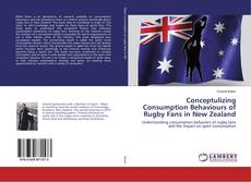 Bookcover of Conceptulizing Consumption Behaviours of Rugby Fans in New Zealand