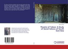 Couverture de Theatre of Taboo: A Study of Social taboos of South East Asia