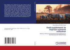 Bookcover of Feed supplements to improve nutrients utilization