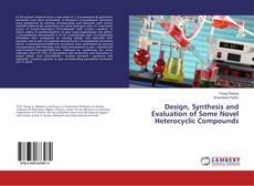 Portada del libro de Design, Synthesis and Evaluation of Some Novel Heterocyclic Compounds