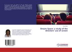 Couverture de Dream Space: a study of the directors' use of screen