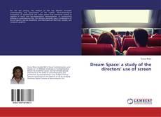 Portada del libro de Dream Space: a study of the directors' use of screen
