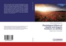 Bookcover of Physiological Effects of Zeolite and Organic Fertilizers on Achillea