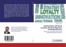 Portada del libro de Antecedents Of Bank Loyalty Among Nigerian Undergraduates