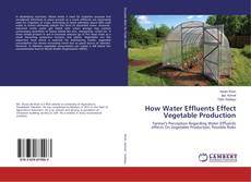 Bookcover of How Water Effluents Effect Vegetable Production