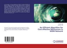 Bookcover of An Efficient Algorithm for Cost effective Mechanism in WDM Network