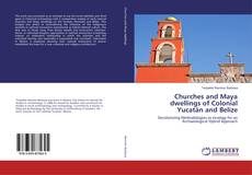 Churches and Maya dwellings of Colonial Yucatán and Belize的封面