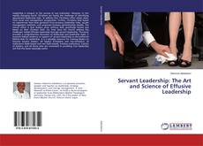 Bookcover of Servant Leadership: The Art and Science of Effusive Leadership