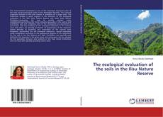 Bookcover of The ecological evaluation of the soils in the Ilisu Nature Reserve