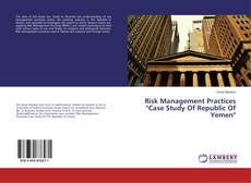 Borítókép a  Risk Management Practices 'Case Study Of Republic Of Yemen' - hoz