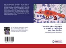 Bookcover of The role of drawing in promoting children's communication