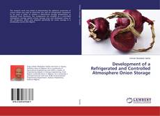 Bookcover of Development of a Refrigerated and Controlled Atmosphere Onion Storage