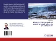 Ultrasound assessment of splenic length & spleen to left kidney ratio kitap kapağı