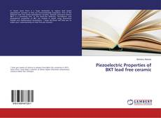 Bookcover of Piezoelectric Properties of BKT lead free ceramic