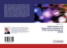 Bookcover of Optimization and Performance Analysis of FTTH network Based on GPON