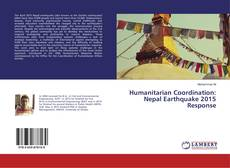 Bookcover of Humanitarian Coordination: Nepal Earthquake 2015 Response