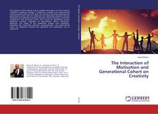 Bookcover of The Interaction of Motivation and Generational Cohort on Creativity