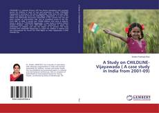 Couverture de A Study on CHILDLINE-Vijayawada ( A case study in India from 2001-09)