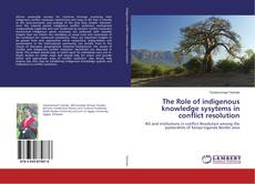 Bookcover of The Role of indigenous knowledge sysytems in conflict resolution