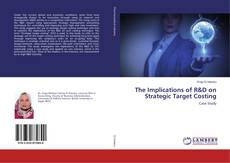 Bookcover of The Implications of R&D on Strategic Target Costing