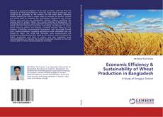 Bookcover of Economic Efficiency & Sustainability of Wheat Production in Bangladesh