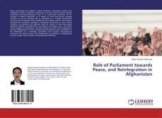 Role of Parliament towards Peace, and Reintegration in Afghanistan kitap kapağı