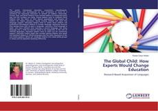 Bookcover of The Global Child: How Experts Would Change Education