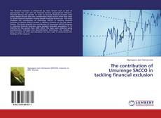 Couverture de The contribution of Umurenge SACCO in tackling financial exclusion