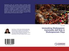Couverture de Unmasking Shakespeare: Commedia dell'Arte in Shakespearean Plays