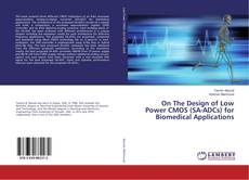 Bookcover of On The Design of Low Power CMOS (SA-ADCs) for Biomedical Applications