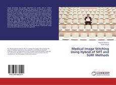 Medical Image Stitching Using Hybrid of SIFT and SURF Methods kitap kapağı