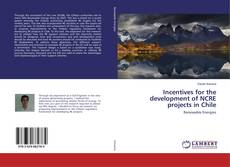 Bookcover of Incentives for the development of NCRE projects in Chile