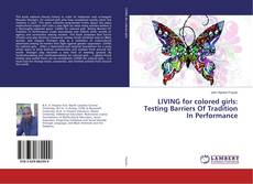 Bookcover of LIVING for colored girls: Testing Barriers Of Tradition In Performance