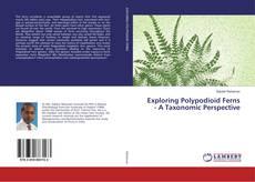 Copertina di Exploring Polypodioid Ferns - A Taxonomic Perspective