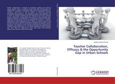 Bookcover of Teacher Collaboration, Efficacy & the Opportunity Gap in Urban Schools