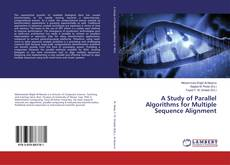 Bookcover of A Study of Parallel Algorithms for Multiple Sequence Alignment