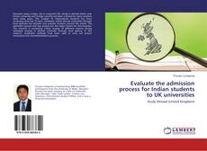 Bookcover of Evaluate the admission process for Indian students to UK universities