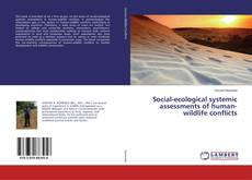 Social-ecological systemic assessments of human-wildlife conflicts