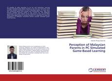 Bookcover of Perception of Malaysian Parents in PC Simulated Game-Based Learning
