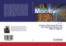 Factors Influencing The Use of E-Payment Systems By SMEs in Nigeria kitap kapağı