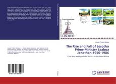 The Rise and Fall of Lesotho Prime Minister Leabua Jonathan:1950-1986 kitap kapağı