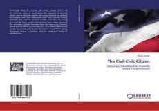 Bookcover of The Civil-Civic Citizen