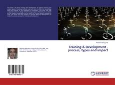Bookcover of Training & Development , process, types and impact