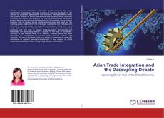 Bookcover of Asian Trade Integration and the Decoupling Debate