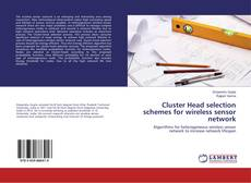 Bookcover of Cluster Head selection schemes for wireless sensor network